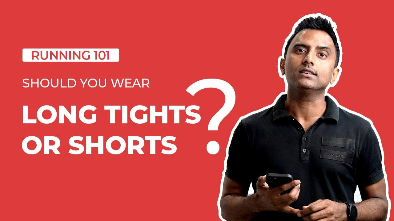 Running shorts or tights