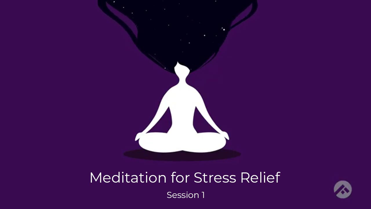 Meditation for Stress Relief- Session 1