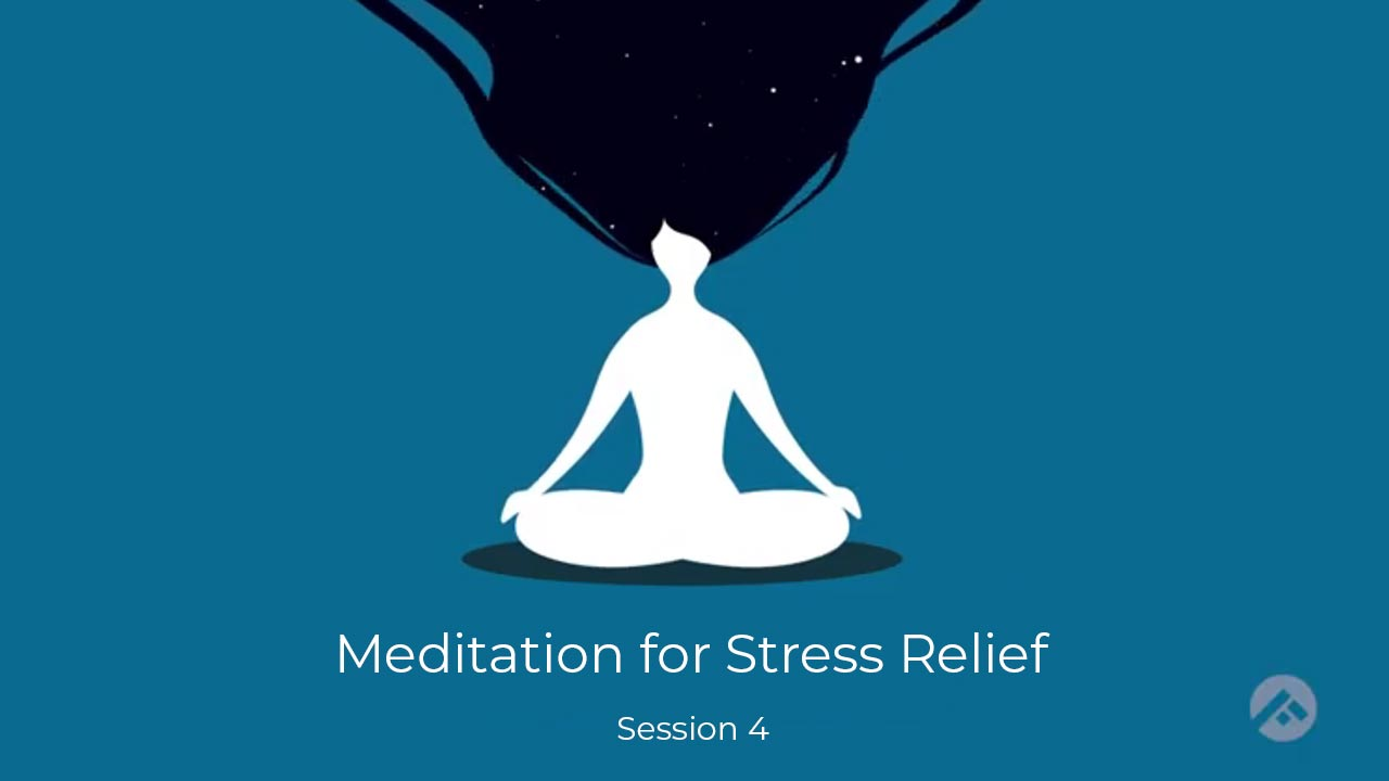 Meditation for Stress Relief- Session 4