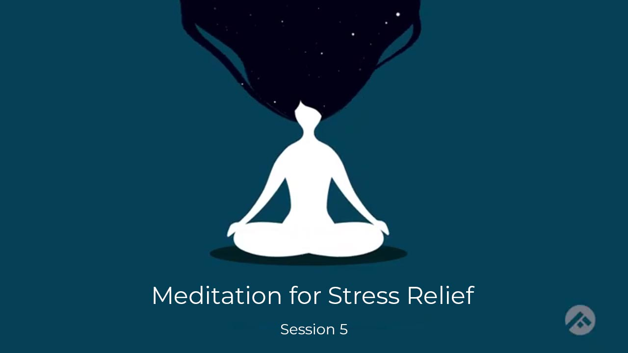 Meditation for Stress Relief- Session 5