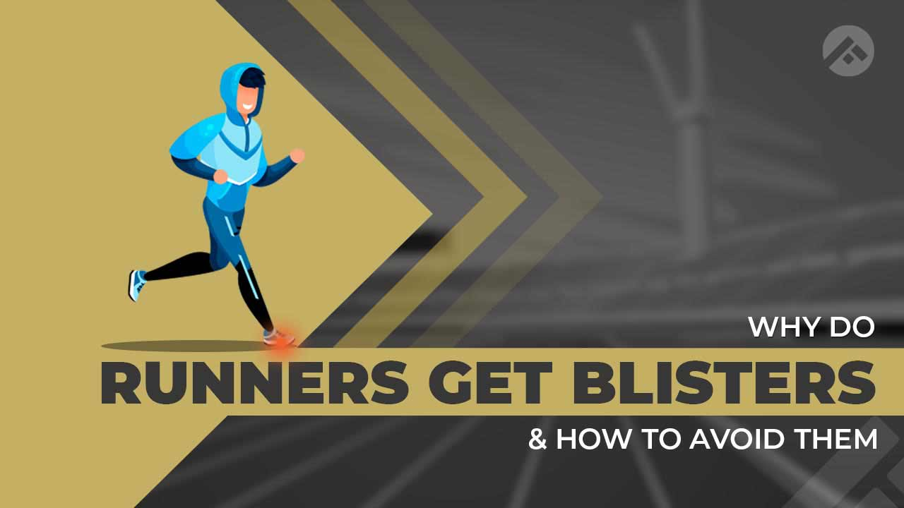 Why Do Runners Get Blisters and How to Avoid Them