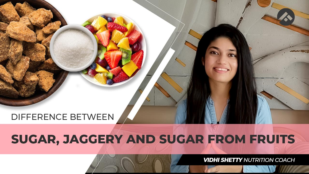 Difference Between Sugar, Jaggery and Sugar from Fruits
