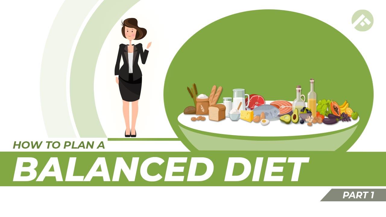 How to Plan a Balanced Diet? Part - 1