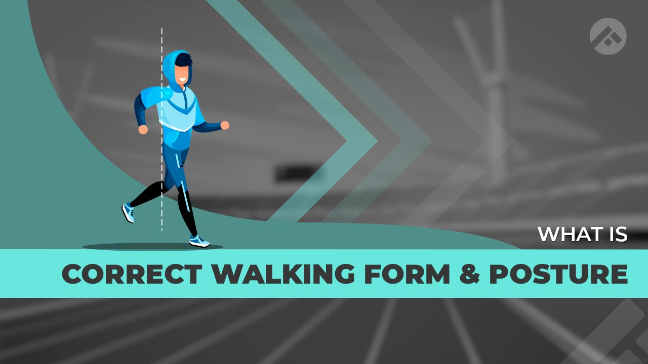 What is the Correct Walking Form and Posture?